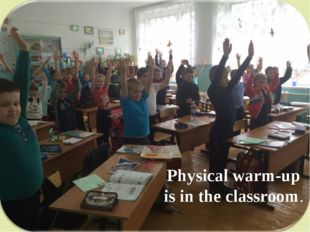 Physical warm-up is in the classroom.