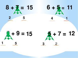 2 5 15 6 + 5 = 11 4 1 6 + 9 = 1 5 15 5 + 7 = 8 + 7 = 12 3 2