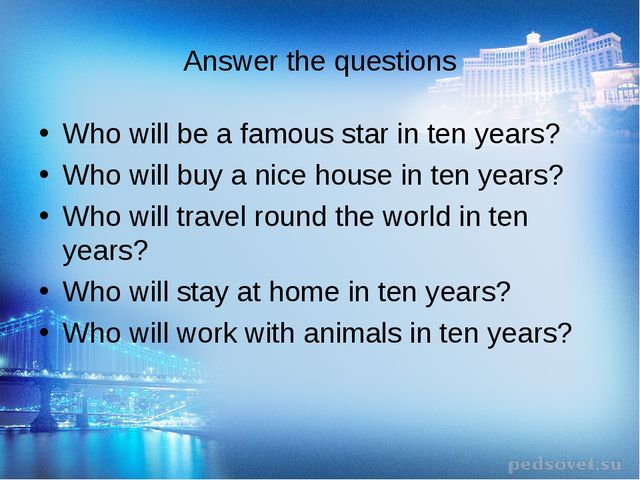 Answer the questions Who will be a famous star in ten years? Who will buy a n...