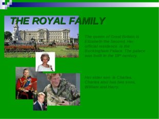 THE ROYAL FAMILY The queen of Great Britain is Elizabeth the Second. Her offi