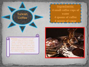 Turkish Coffee Ingredients: 4 small coffee cups of water 4 spoons of coffee 4