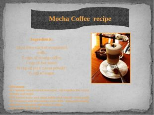 Ingredients: 14 oz (one can) of evaporated milk. 2 cups of strong coffee. 1 c
