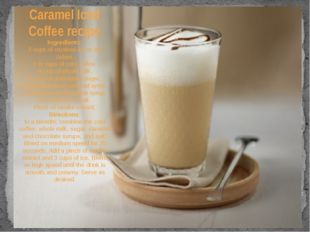 Caramel Iced Coffee recipe Ingredients: 3 cups of crushed ice or ice cubes.