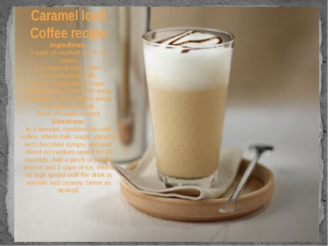Caramel Iced Coffee recipe Ingredients: 3 cups of crushed ice or ice cubes....