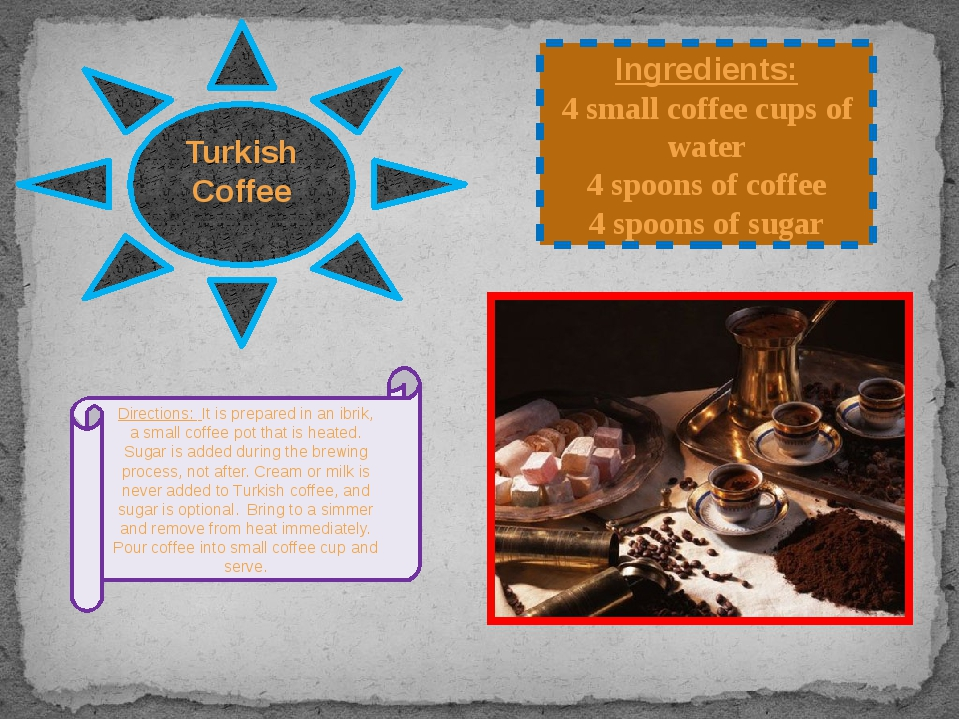 Turkish Coffee Ingredients: 4 small coffee cups of water 4 spoons of coffee 4...