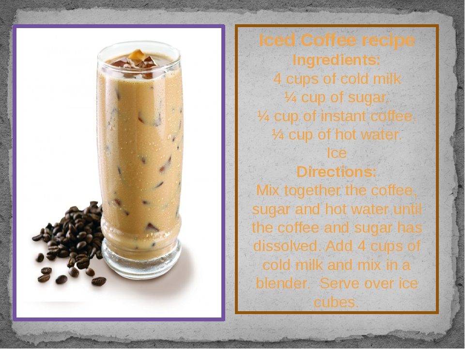 Iced Coffee recipe Ingredients: 4 cups of cold milk ¼ cup of sugar. ¼ cup of...
