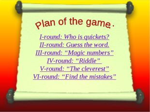 "I-round: Who is quickets? II-round: Guess the word. III-round: ""Magic numbers"