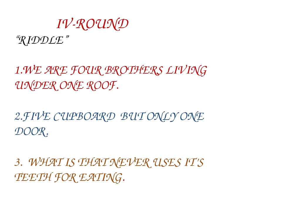 "IV-ROUND ""RIDDLE"" WE ARE FOUR BROTHERS LIVING UNDER ONE ROOF. FIVE CUPBOARD..."