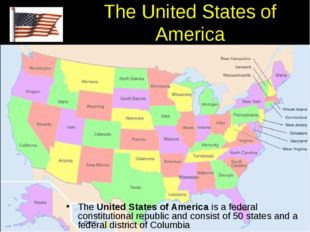The United States of America The United States of America is a federal consti