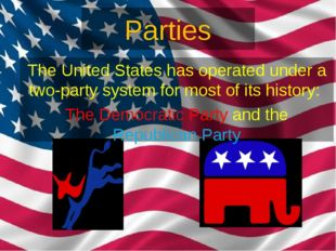 Parties The United States has operated under a two-party system for most of i