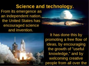 Science and technology. It has done this by promoting a free flow of ideas, b