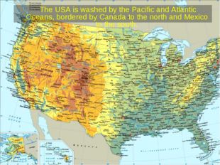The USA is washed by the Pacific and Atlantic Oceans, bordered by Canada to