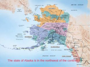 The state of Alaska is in the northwest of the continent