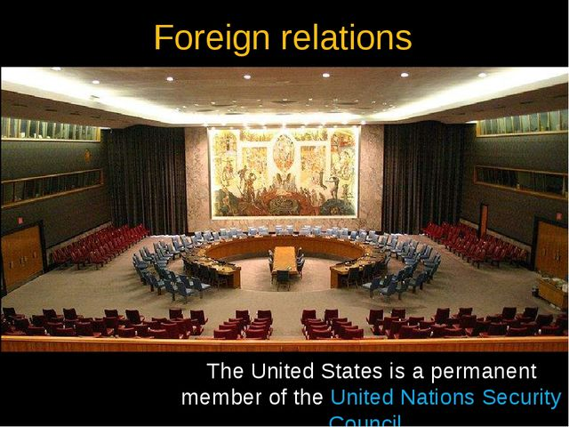 Foreign relations The United States is a permanent member of the United Natio...