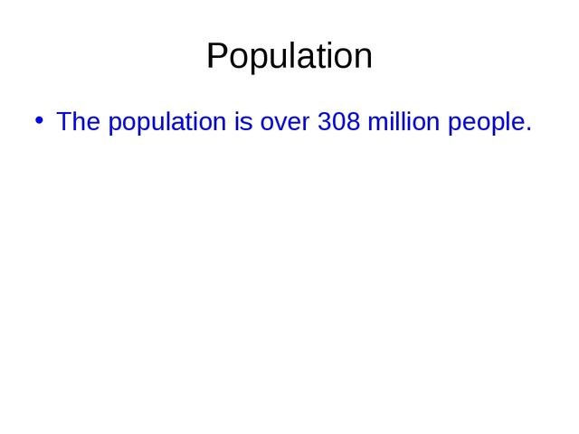 Population The population is over 308 million people.