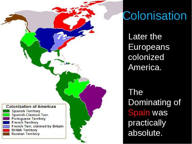 Colonisation Later the Europeans colonized America. The Dominating of Spain w...