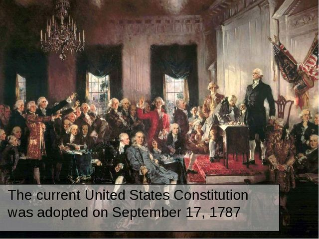 The current United States Constitution was adopted on September 17, 1787