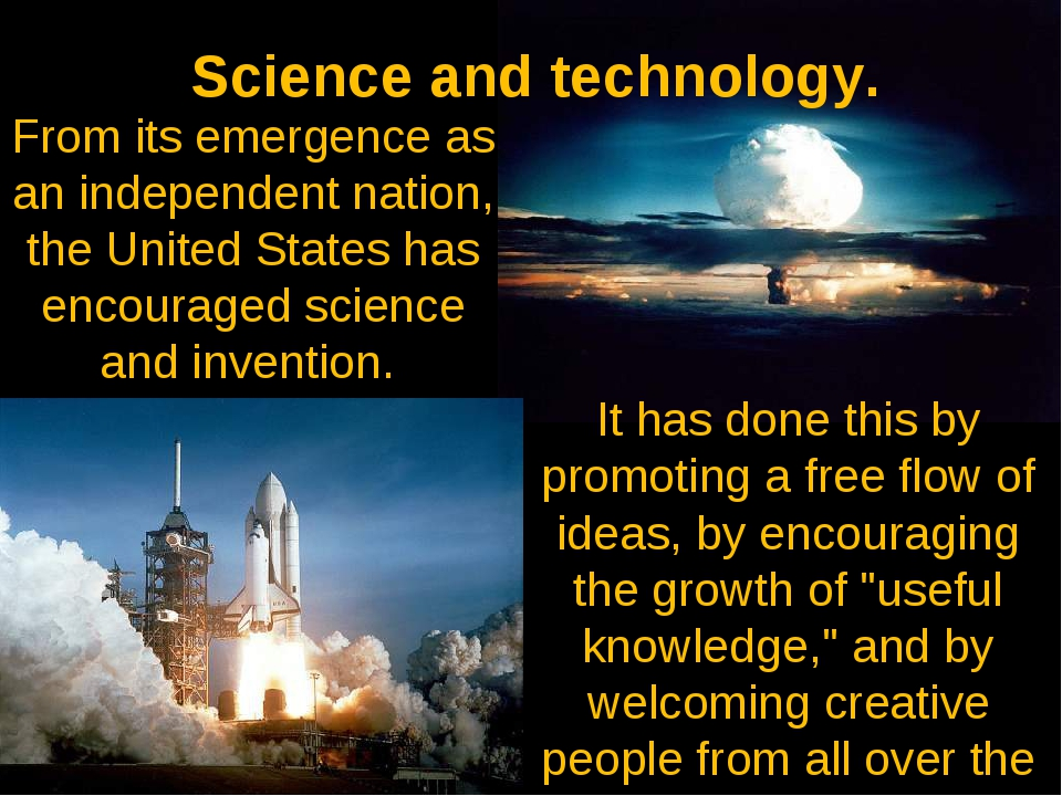 Science and technology. It has done this by promoting a free flow of ideas, b...