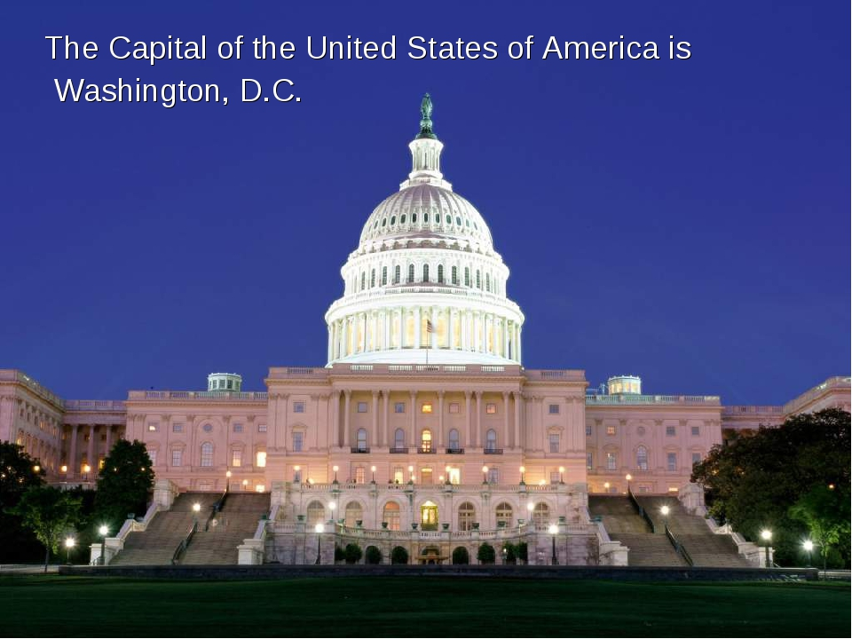 The Capital of the United States of America is Washington, D.C.