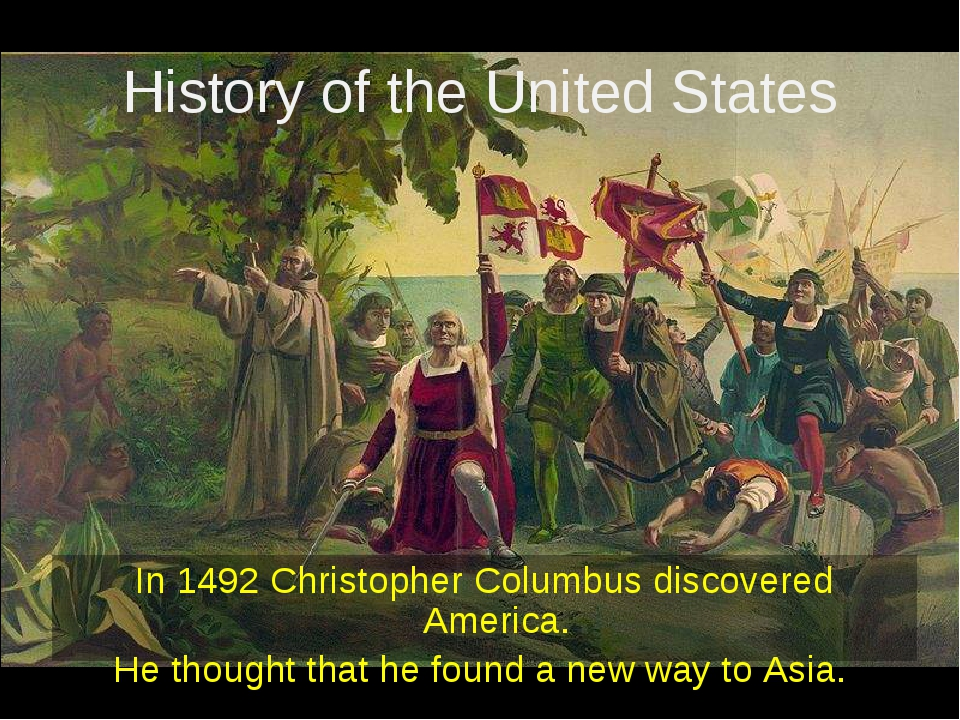History of the United States In 1492 Christopher Columbus discovered America....