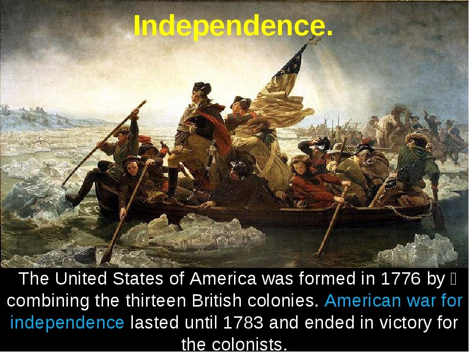 Independence. The United States of America was formed in 1776 by combining...