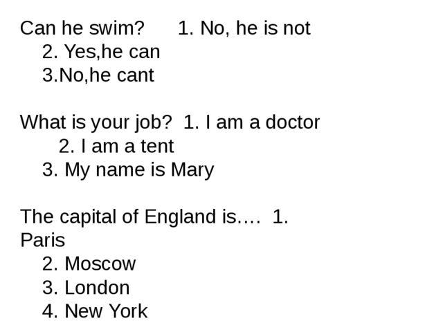 Can he swim? 1. No, he is not 2. Yes,he can 3.No,he cant What is your job?...