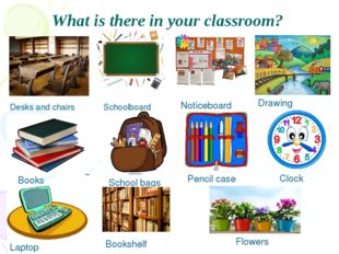 What is there in your classroom? Desks and chairs Schoolboard Noticeboard Dra