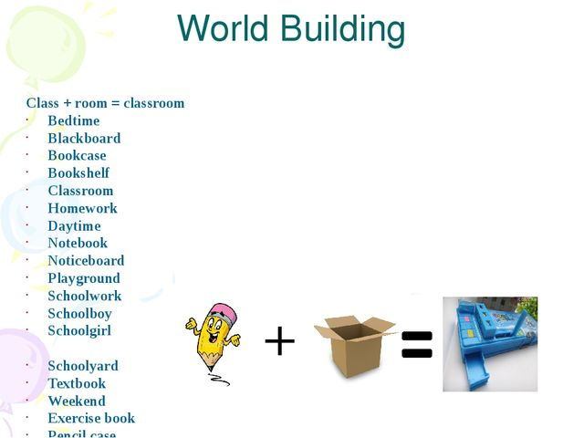 World Building Class + room = classroom Bedtime Blackboard Bookcase Bookshelf...