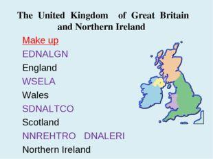 Make up EDNALGN England WSELA Wales SDNALTCO Scotland NNREHTRO DNALERI Northe