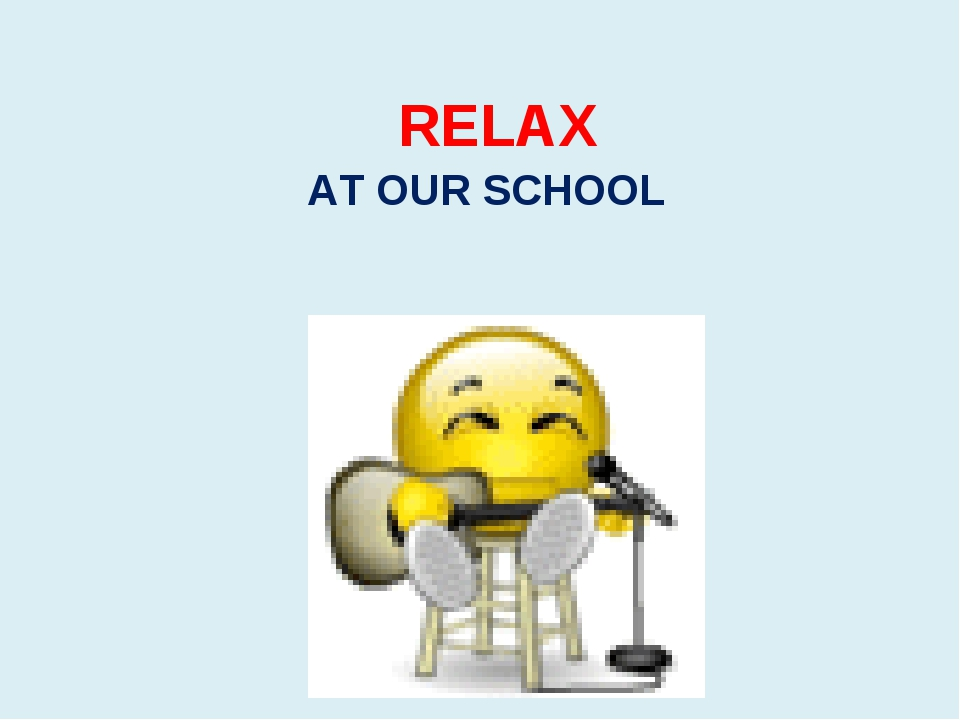 RELAX AT OUR SCHOOL