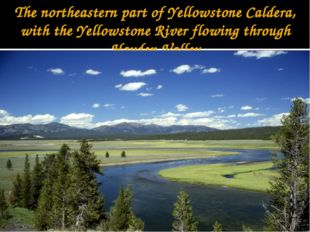 The northeastern part of Yellowstone Caldera, with the Yellowstone River flow