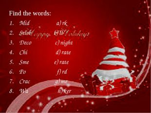 Find the words: Mid a) rk Seleb b) ll Deco c) night Chi d) rate Sme e) rate P