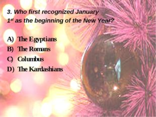 3. Who first recognized January 1st as the beginning of the New Year? The Egy