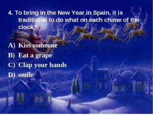 4. To bring in the New Year in Spain, it is traditional to do what on each ch
