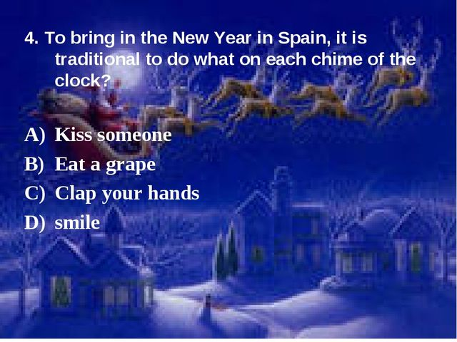 4. To bring in the New Year in Spain, it is traditional to do what on each ch...