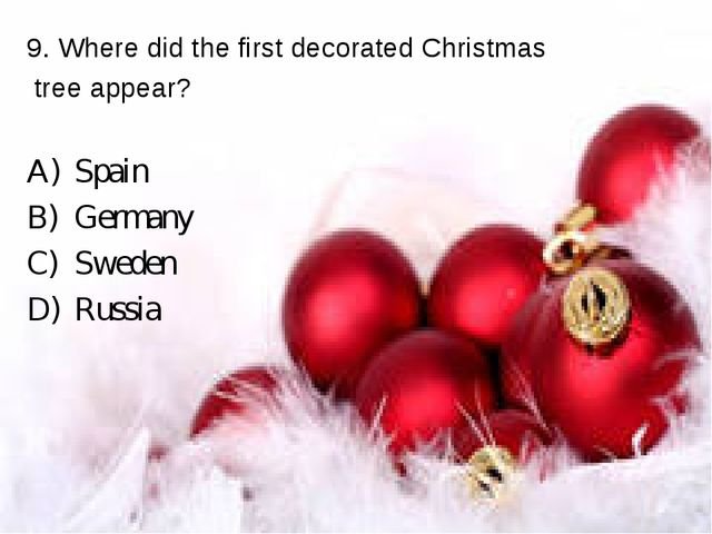 9. Where did the first decorated Christmas tree appear? Spain Germany Sweden...