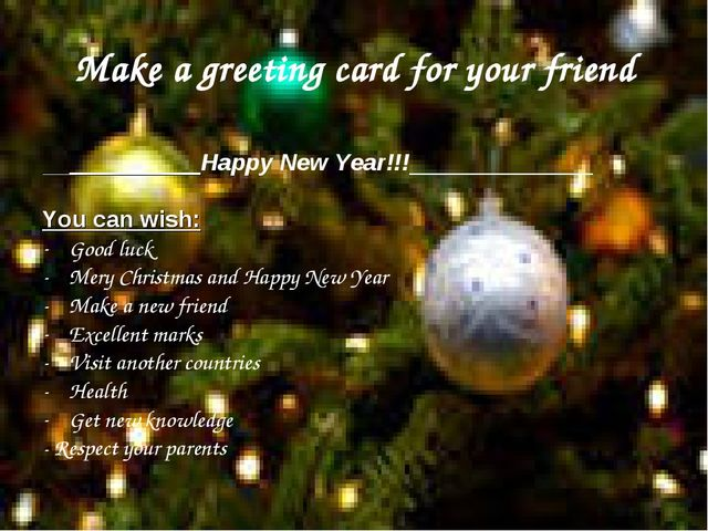 Make a greeting card for your friend __________Happy New Year!!!_____________...