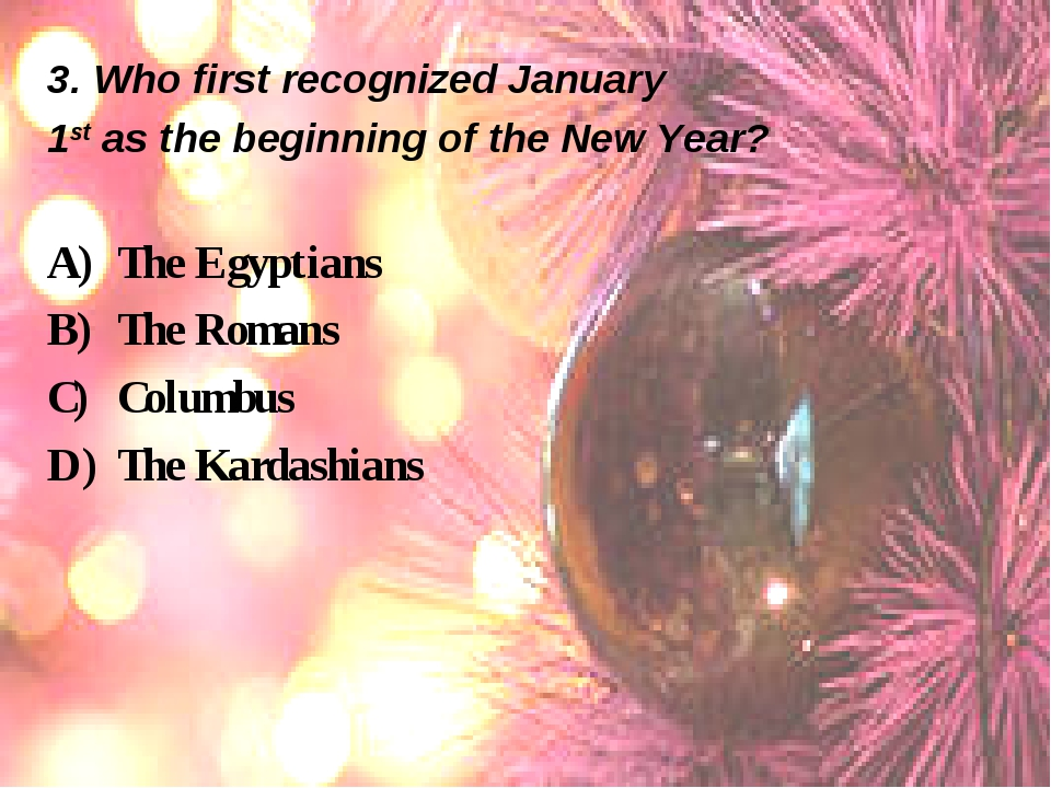 3. Who first recognized January 1st as the beginning of the New Year? The Egy...