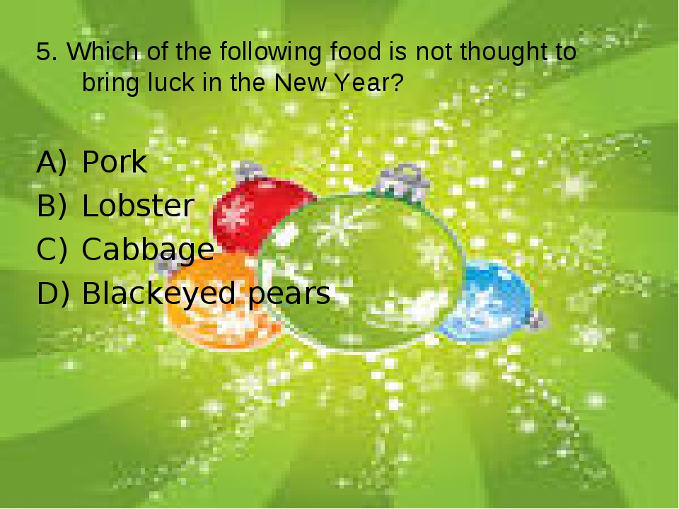 5. Which of the following food is not thought to bring luck in the New Year?...
