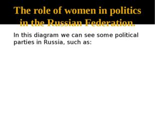 The role of women in politics in the Russian Federation. In this diagram we c