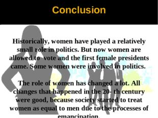 Conclusion Historically, women have played a relatively small role in politic