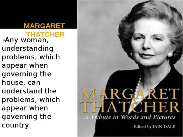 MARGARET THATCHER *Any woman, understanding problems, which appear when gove...