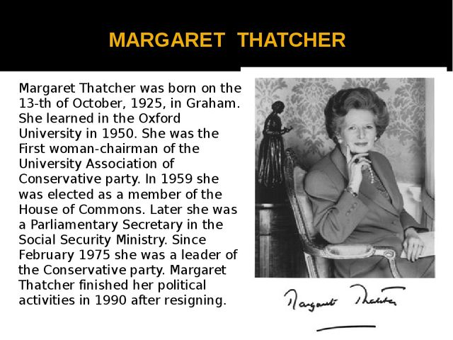 MARGARET THATCHER Margaret Thatcher was born on the 13-th of October, 1925,...