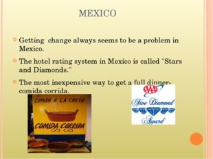 MEXICO Getting change always seems to be a problem in Mexico. The hotel ratin