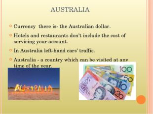 AUSTRALIA Currency there is- the Australian dollar. Hotels and restaurants do