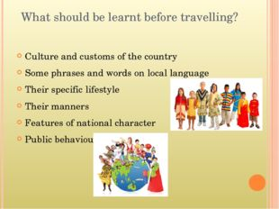 What should be learnt before travelling? Culture and customs of the country S