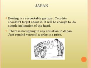 JAPAN Bowing is a respectable gesture . Tourists shouldn't forget about it. I