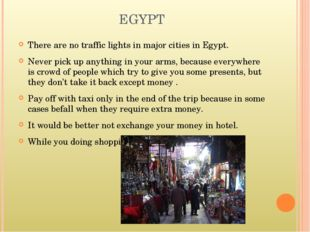 EGYPT There are no traffic lightsin major cities in Egypt. Never pick up any