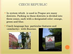 CZECH REPUBLIC In system which is used in Prague are many districts. Parking