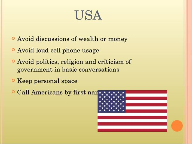 USA Avoid discussions of wealth or money Avoid loud cell phone usage Avoid po...
